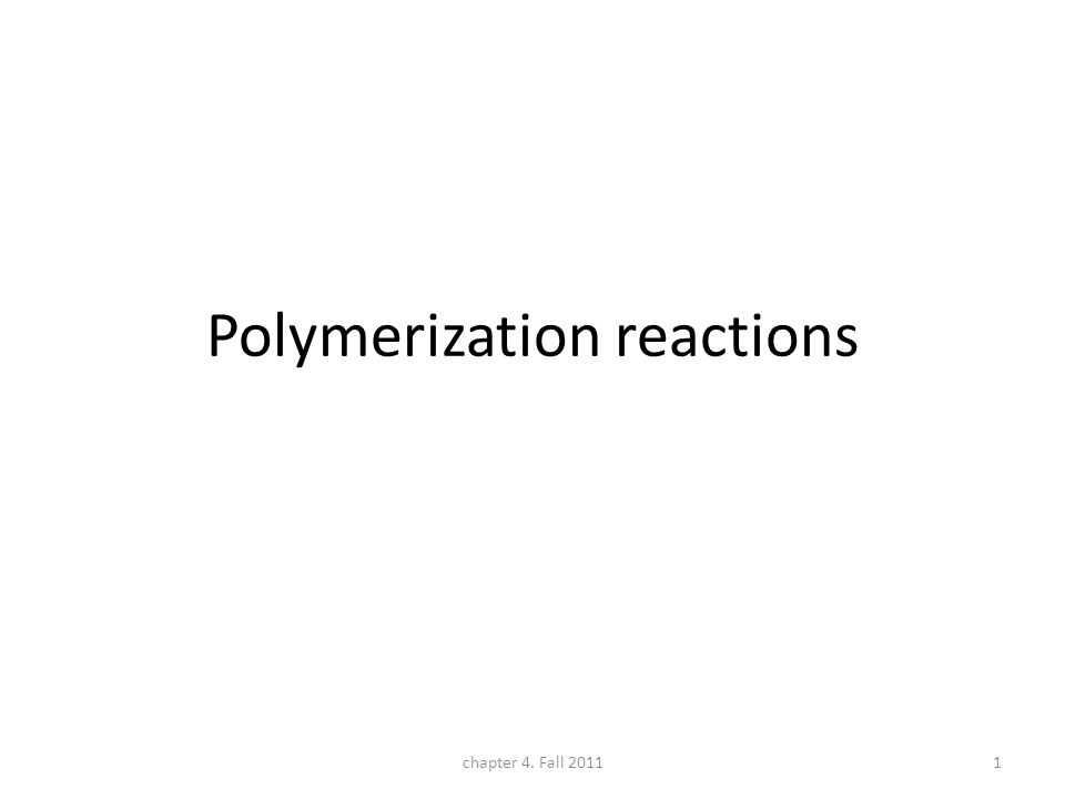 Polymerization reactions chapter 4. Fall 20111