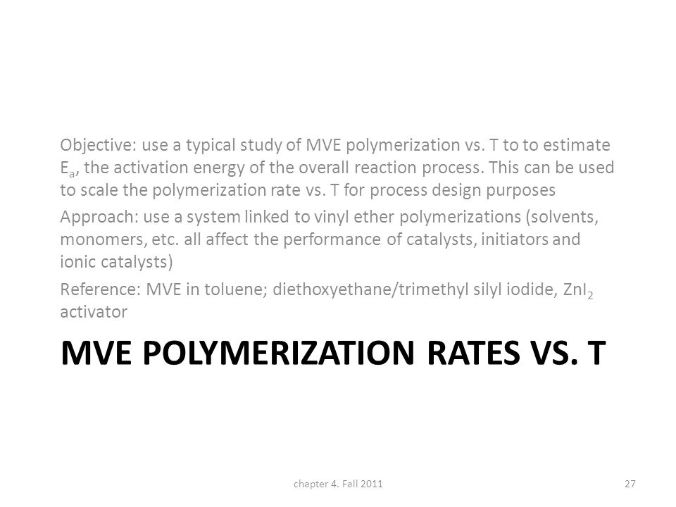 MVE POLYMERIZATION RATES VS. T Objective: use a typical study of MVE polymerization vs. T to to estimate E a, the activation energy of the overall rea