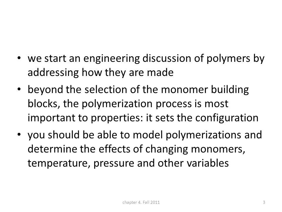 we start an engineering discussion of polymers by addressing how they are made beyond the selection of the monomer building blocks, the polymerization