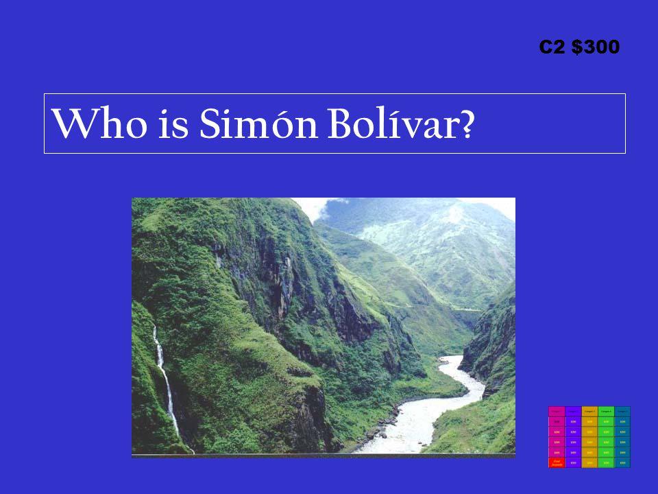 C2 $300 Who is Simón Bolívar