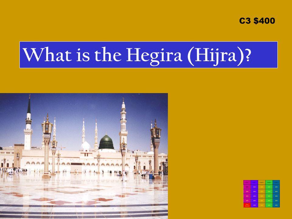 C3 $400 What is the Hegira (Hijra)