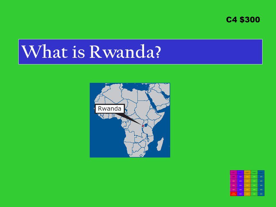 C4 $300 What is Rwanda