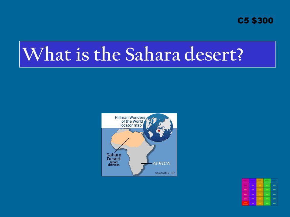 C5 $300 What is the Sahara desert