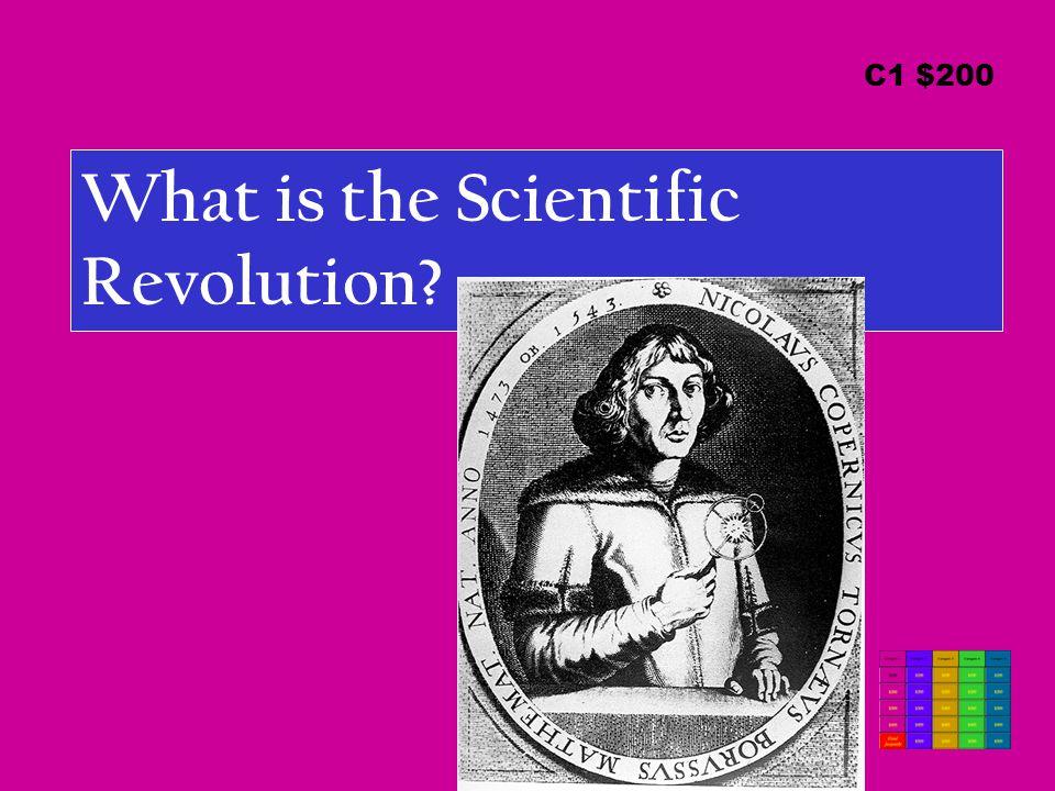 What is the Scientific Revolution C1 $200
