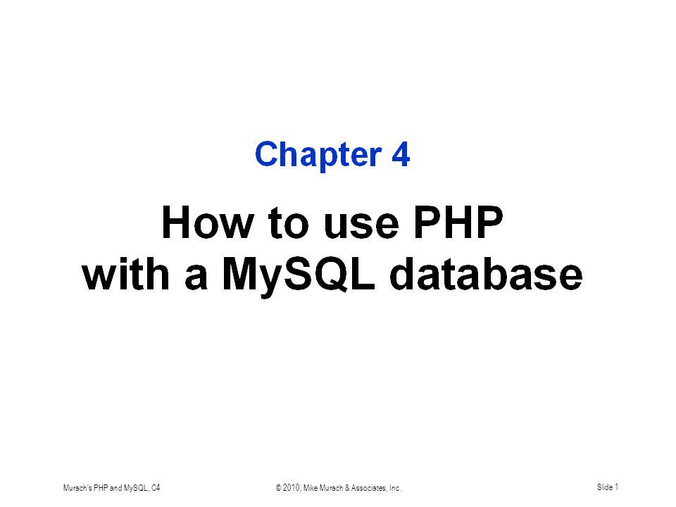 Murach s PHP and MySQL, C4© 2010, Mike Murach & Associates, Inc.Slide 12