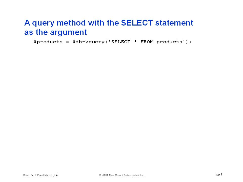 Murach s PHP and MySQL, C4© 2010, Mike Murach & Associates, Inc.Slide 8