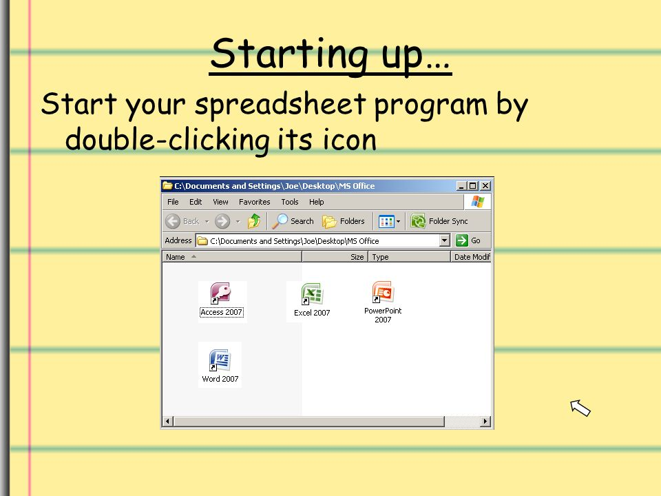 Starting up… Start your spreadsheet program by double-clicking its icon