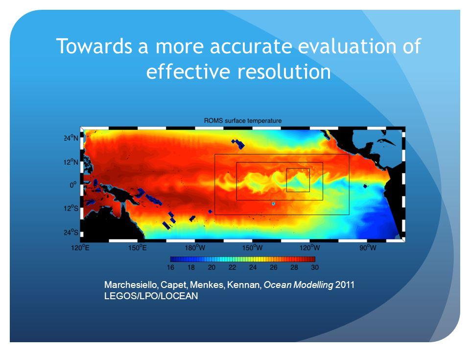 Towards a more accurate evaluation of effective resolution Marchesiello, Capet, Menkes, Kennan, Ocean Modelling 2011 LEGOS/LPO/LOCEAN