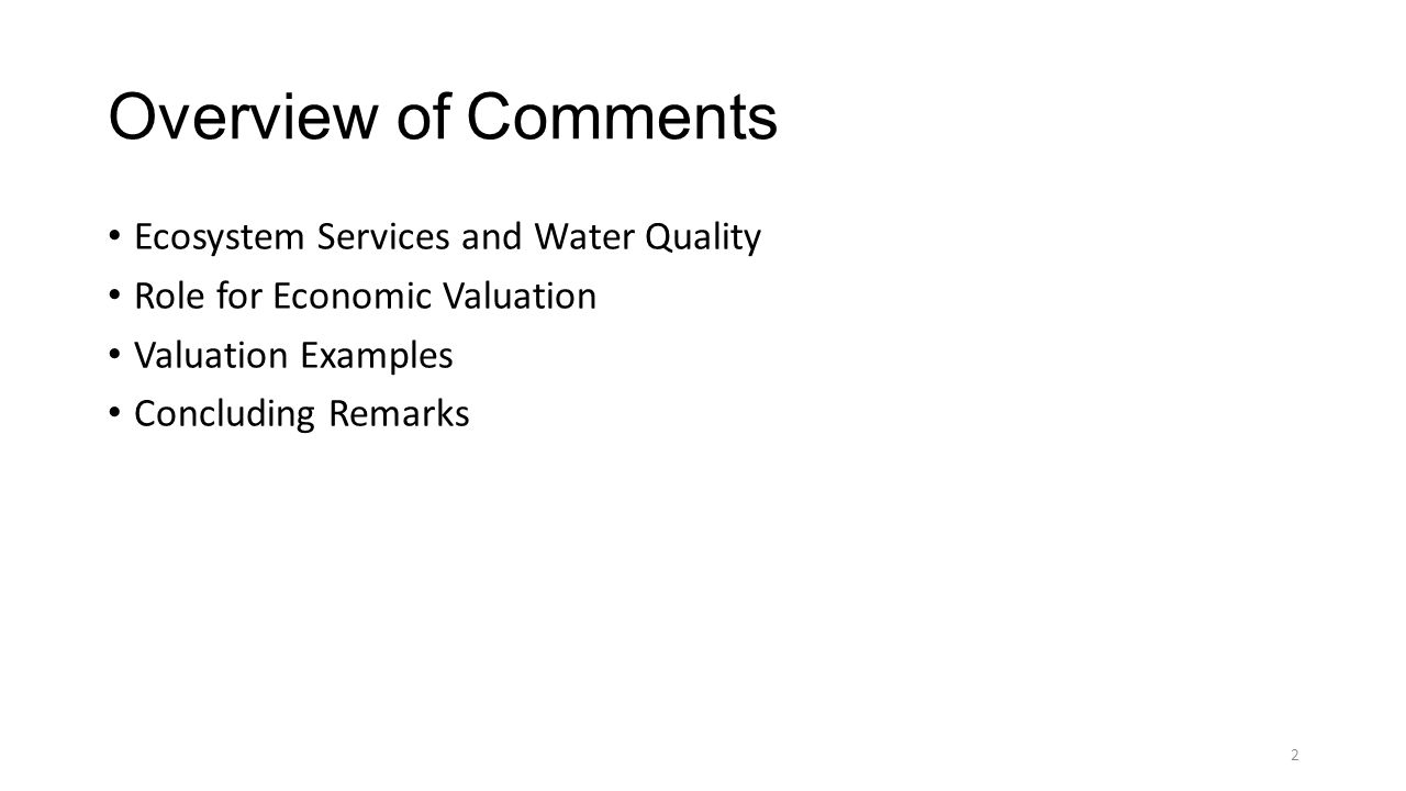 Overview of Comments Ecosystem Services and Water Quality Role for Economic Valuation Valuation Examples Concluding Remarks 2