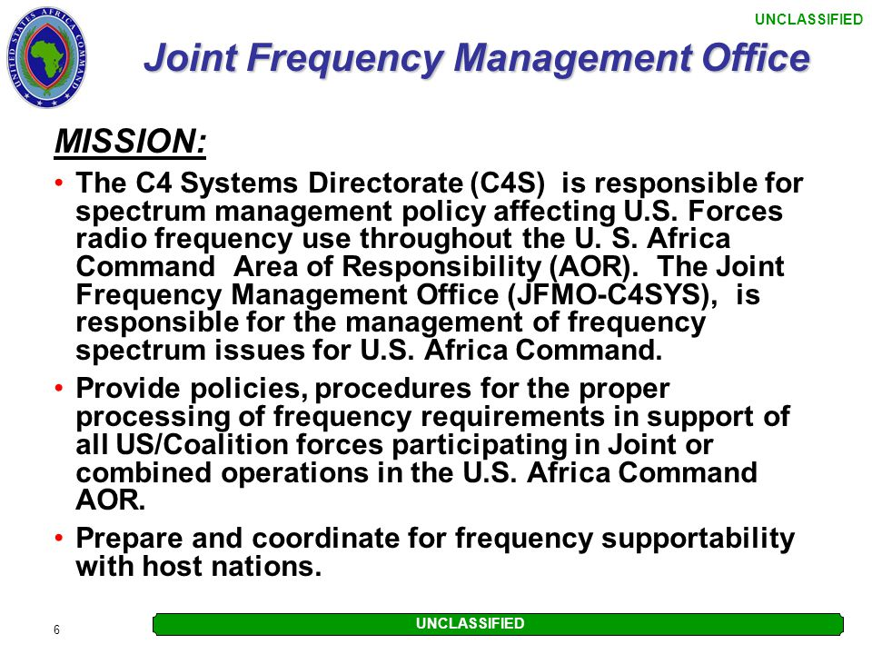 UNCLASSIFIED 7 Joint Frequency Management Office MISSION: As directed or requested, serve as frequency managers for the U.S.