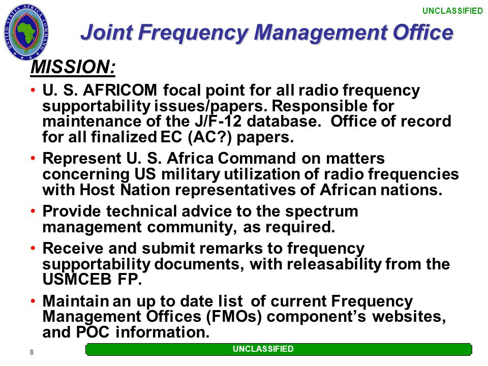 UNCLASSIFIED 8 Joint Frequency Management Office MISSION: U. S. AFRICOM focal point for all radio frequency supportability issues/papers. Responsible