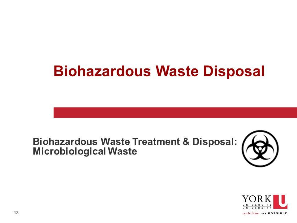 13 Biohazardous Waste Disposal Biohazardous Waste Treatment & Disposal: Microbiological Waste