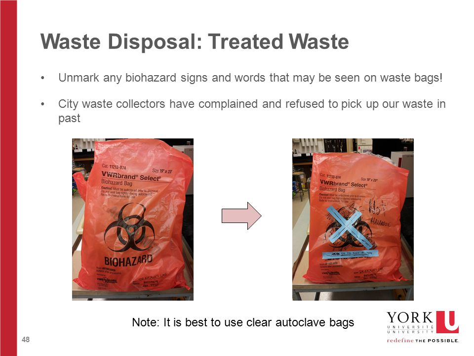 48 Waste Disposal: Treated Waste Unmark any biohazard signs and words that may be seen on waste bags.