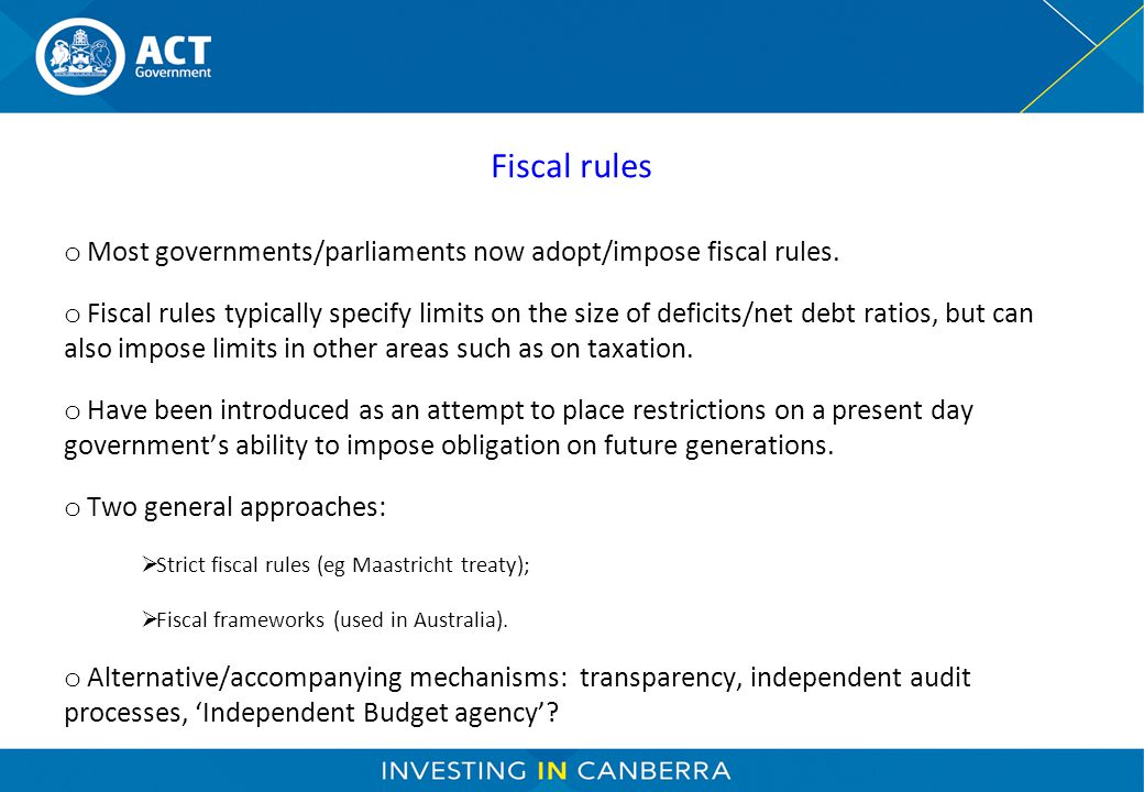 Fiscal rules o Most governments/parliaments now adopt/impose fiscal rules.