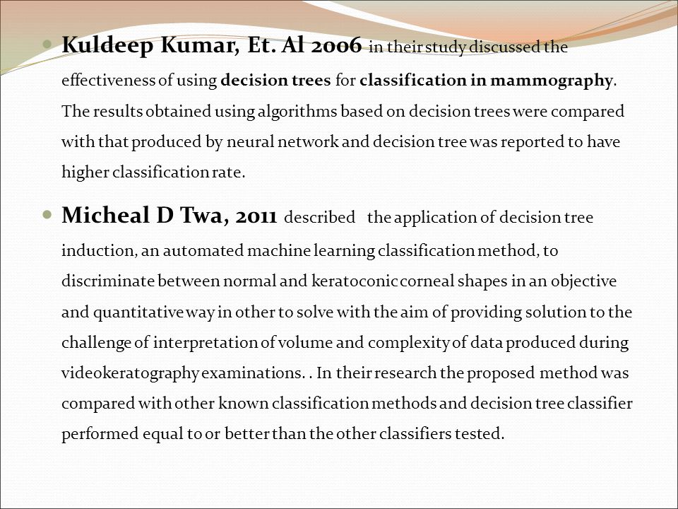 Kuldeep Kumar, Et. Al 2006 in their study discussed the effectiveness of using decision trees for classification in mammography. The results obtained