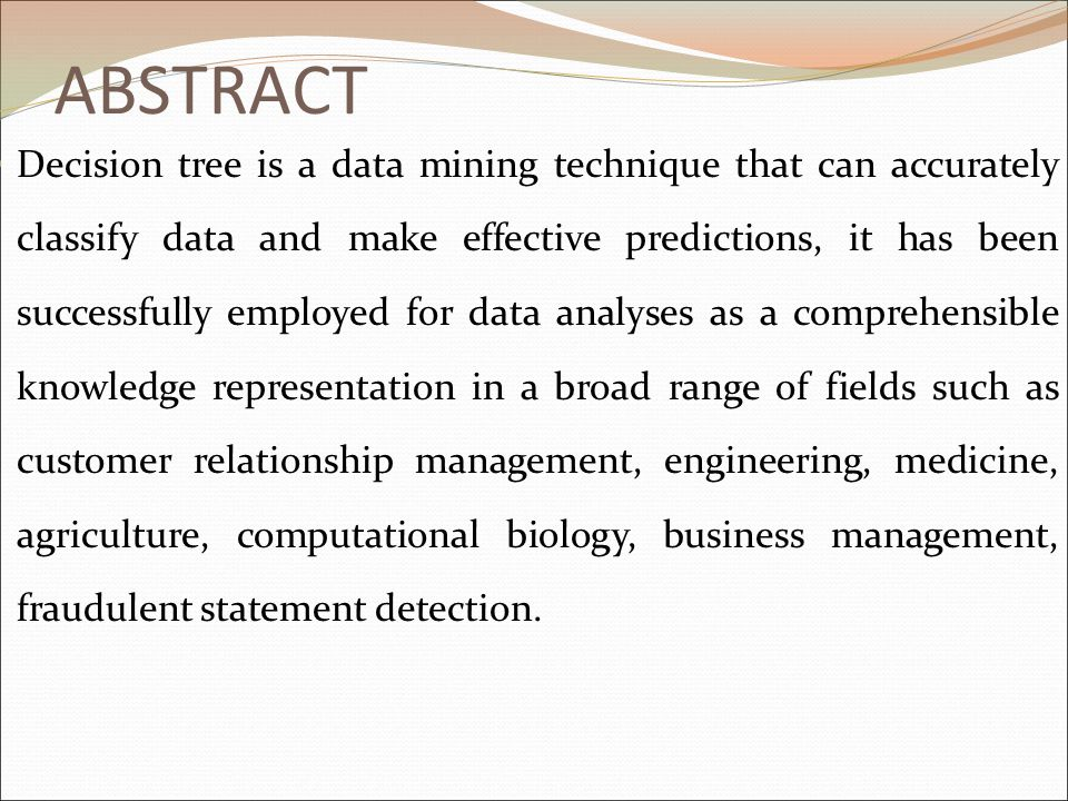 ABSTRACT Decision tree is a data mining technique that can accurately classify data and make effective predictions, it has been successfully employed