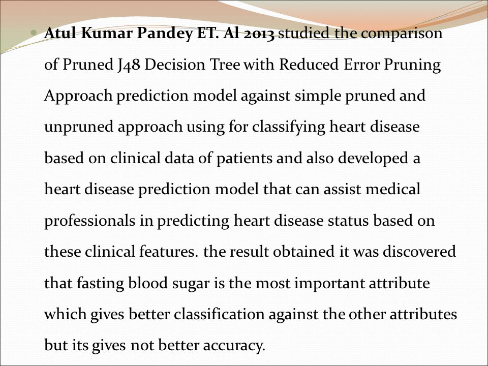 Atul Kumar Pandey ET. Al 2013 studied the comparison of Pruned J48 Decision Tree with Reduced Error Pruning Approach prediction model against simple p