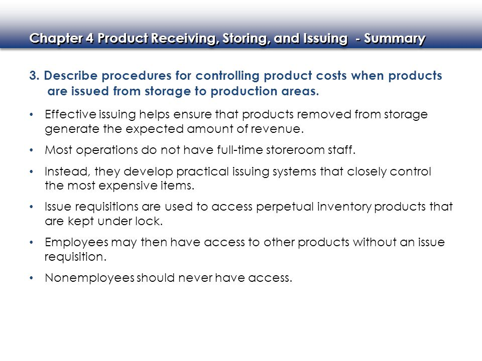 Chapter 4 Product Receiving, Storing, and Issuing - Summary 3. Describe procedures for controlling product costs when products are issued from storage