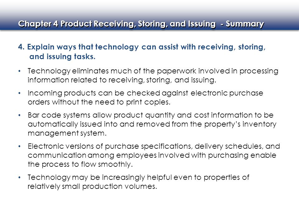 Chapter 4 Product Receiving, Storing, and Issuing - Summary 4. Explain ways that technology can assist with receiving, storing, and issuing tasks. Tec