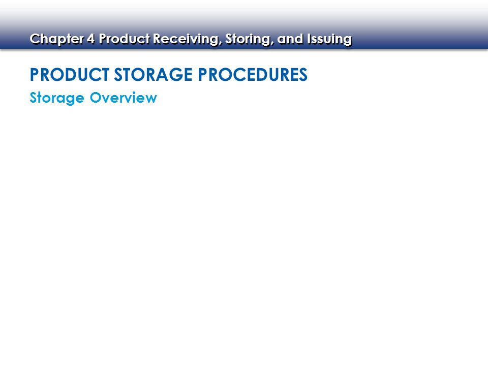 Chapter 4 Product Receiving, Storing, and Issuing Quality Concerns Storage Locations Storage and Inventory Basics Record-Keeping Requirements