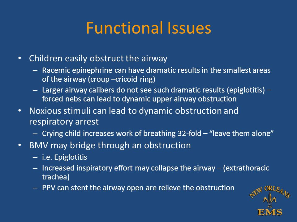 Functional Issues Children easily obstruct the airway – Racemic epinephrine can have dramatic results in the smallest areas of the airway (croup –cric