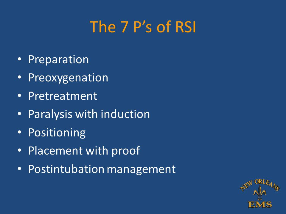 The 7 P's of RSI Preparation Preoxygenation Pretreatment Paralysis with induction Positioning Placement with proof Postintubation management