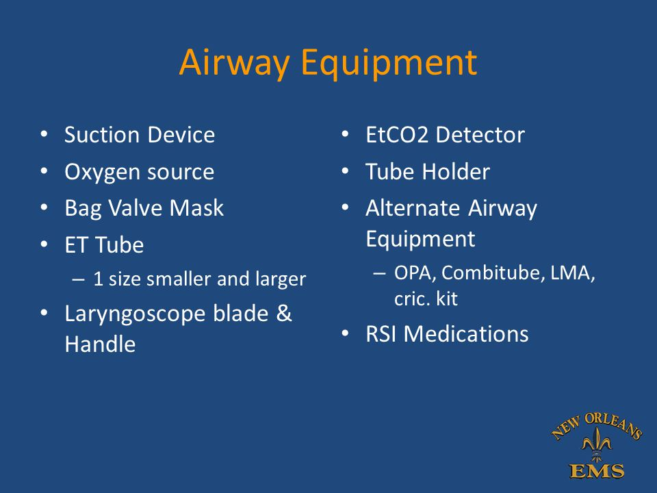 Airway Equipment Suction Device Oxygen source Bag Valve Mask ET Tube – 1 size smaller and larger Laryngoscope blade & Handle EtCO2 Detector Tube Holde