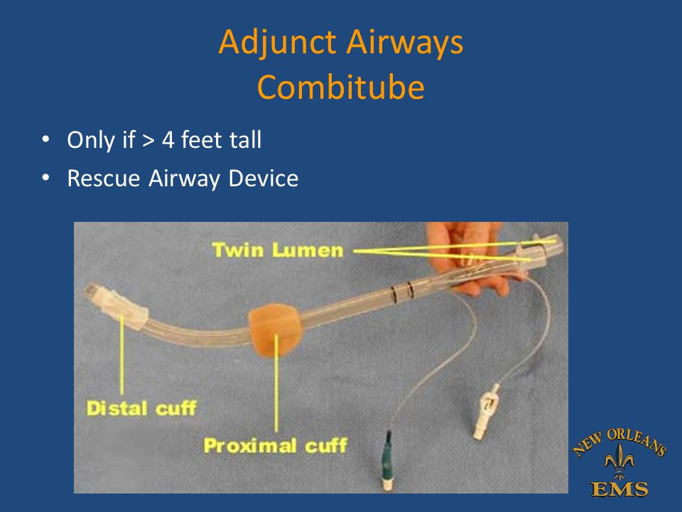 Adjunct Airways Combitube Only if > 4 feet tall Rescue Airway Device