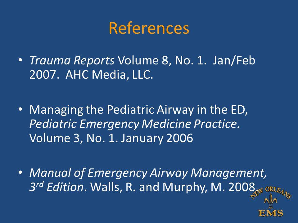 References Trauma Reports Volume 8, No. 1. Jan/Feb 2007. AHC Media, LLC. Managing the Pediatric Airway in the ED, Pediatric Emergency Medicine Practic