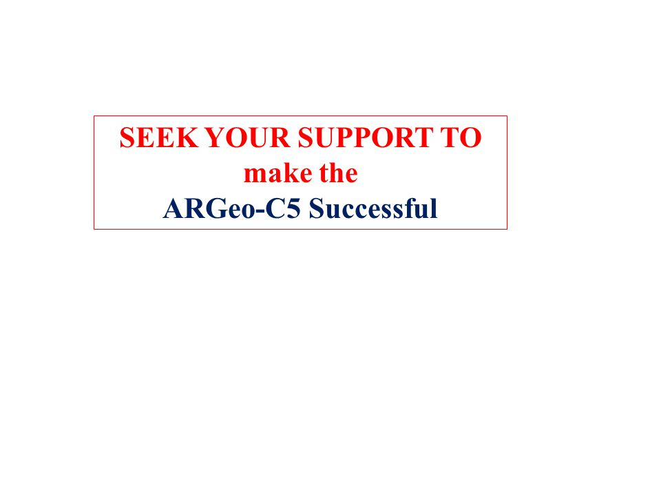 SEEK YOUR SUPPORT TO make the ARGeo-C5 Successful