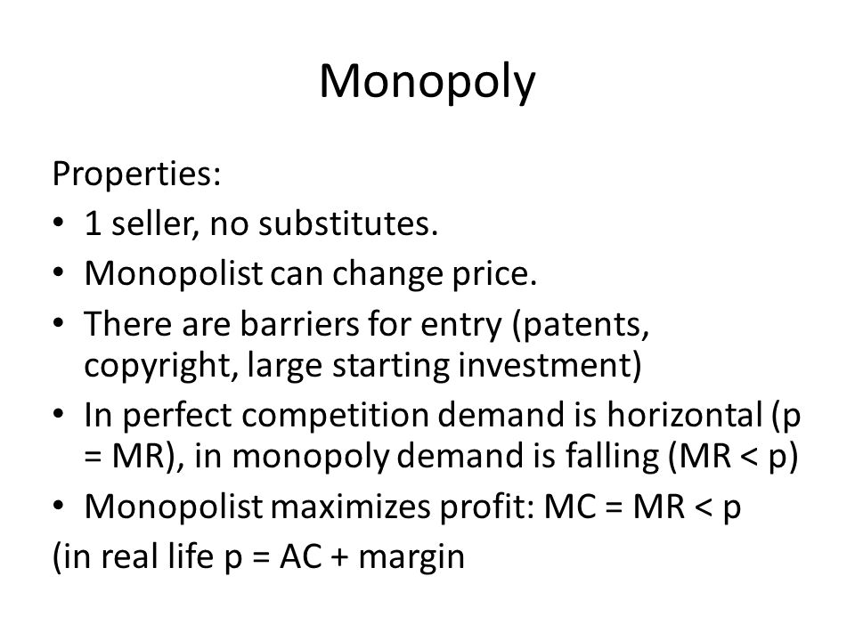 Monopoly Properties: 1 seller, no substitutes. Monopolist can change price.
