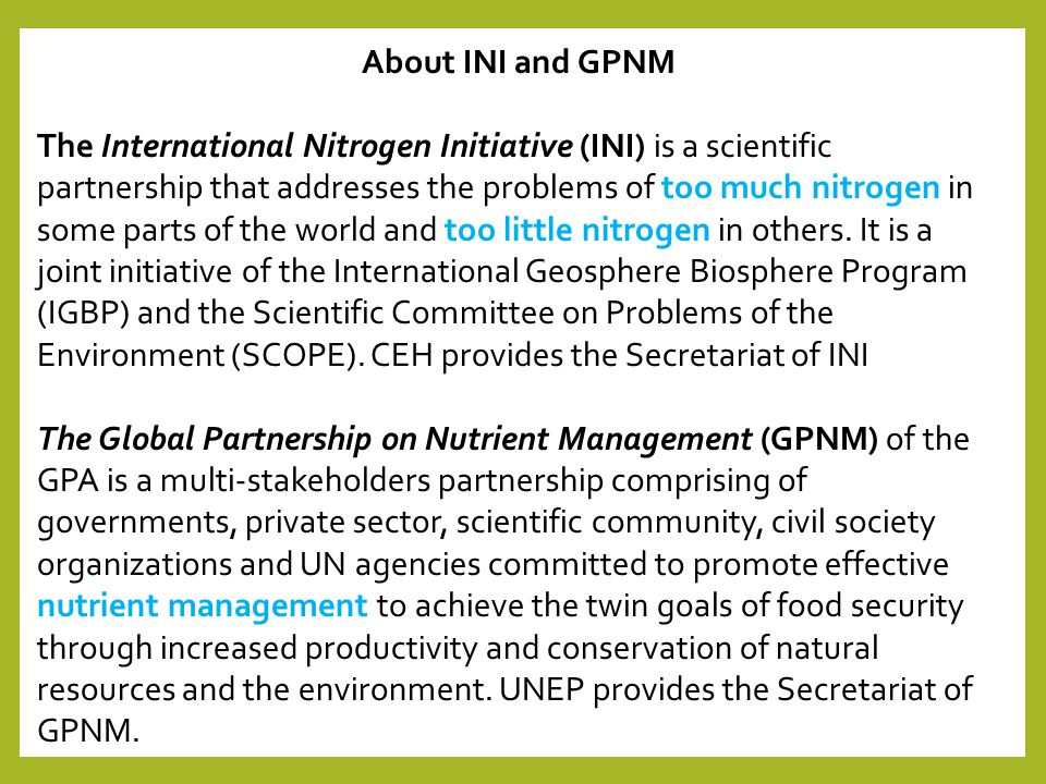 About INI and GPNM The International Nitrogen Initiative (INI) is a scientific partnership that addresses the problems of too much nitrogen in some pa