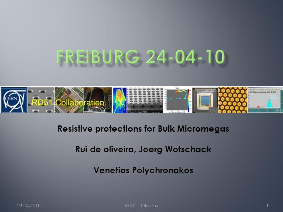 24/05/2010Rui De Oliveira1 Resistive protections for Bulk Micromegas Rui de oliveira, Joerg Wotschack Venetios Polychronakos