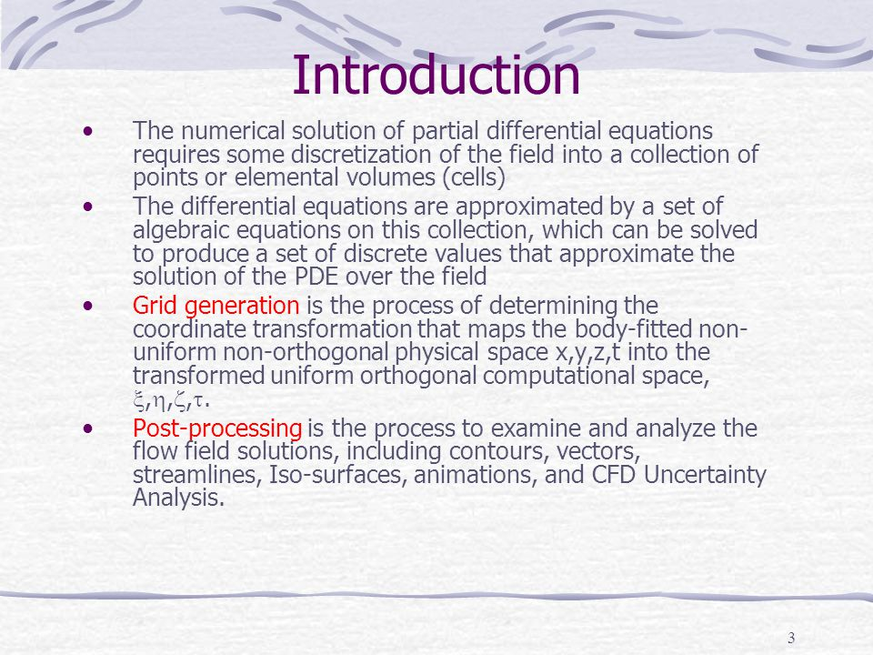 3 Introduction The numerical solution of partial differential equations requires some discretization of the field into a collection of points or eleme