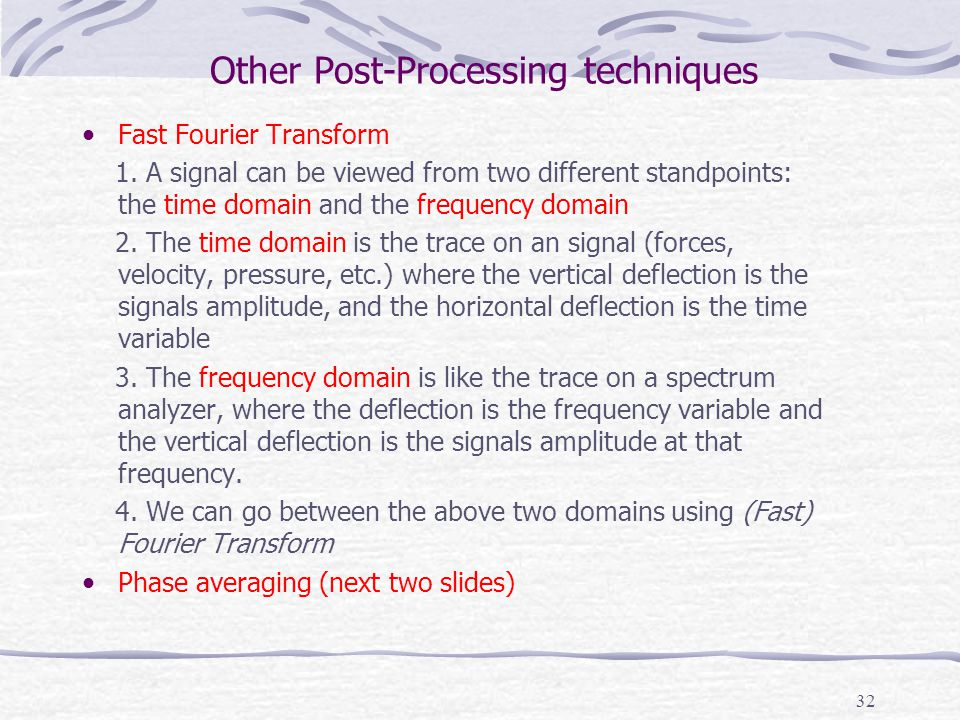 32 Other Post-Processing techniques Fast Fourier Transform 1. A signal can be viewed from two different standpoints: the time domain and the frequency