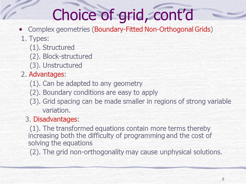 8 Choice of grid, cont'd Complex geometries (Boundary-Fitted Non-Orthogonal Grids) 1. Types: (1). Structured (2). Block-structured (3). Unstructured 2