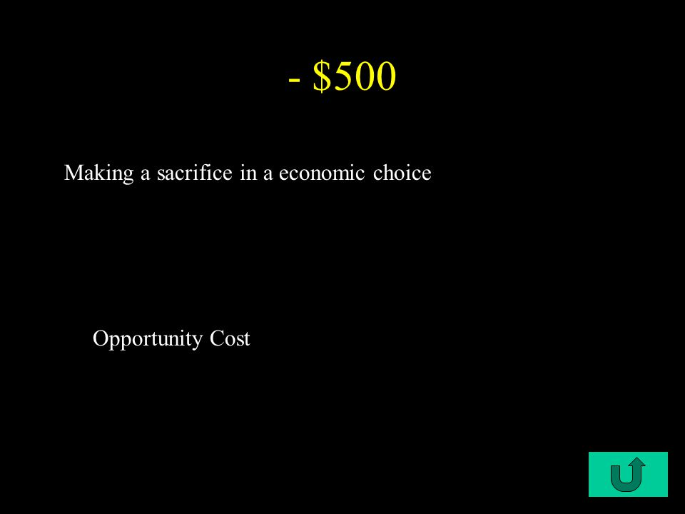 C1-$500 - $500 Making a sacrifice in a economic choice Opportunity Cost