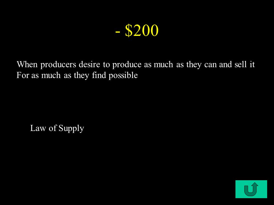 C2-$200 - $200 When producers desire to produce as much as they can and sell it For as much as they find possible Law of Supply