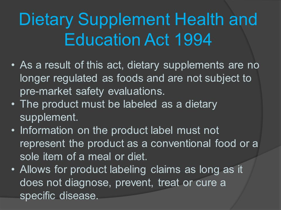 Dietary Supplement Health and Education Act 1994 While the statements must be truthful and not misleading, there is not a review/approval process by the FDA.