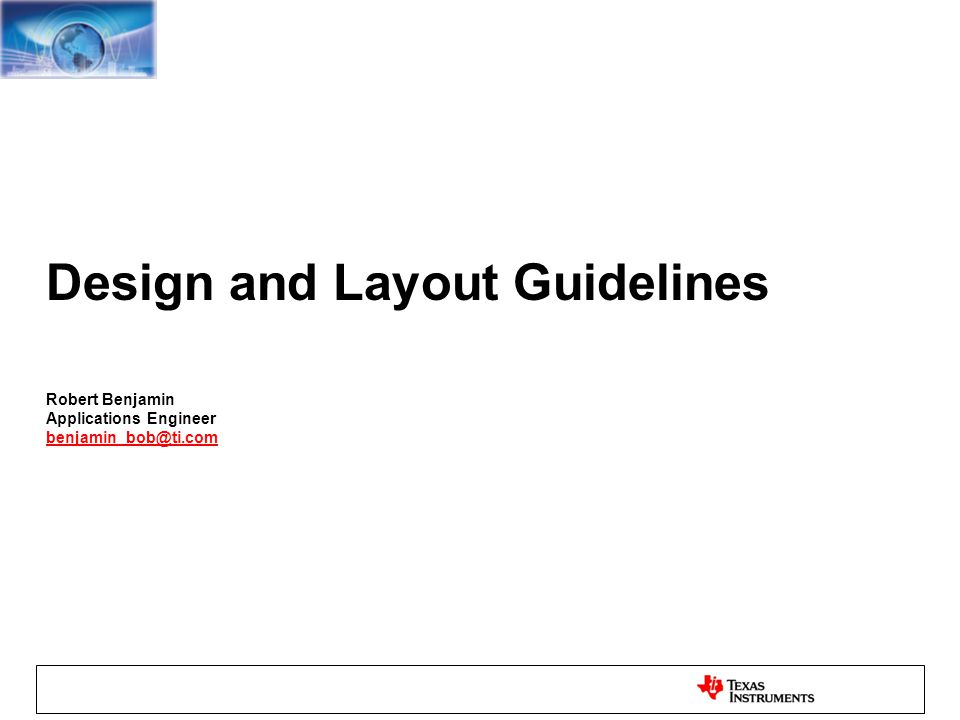 Design and Layout Guidelines Robert Benjamin Applications Engineer benjamin_bob@ti.com