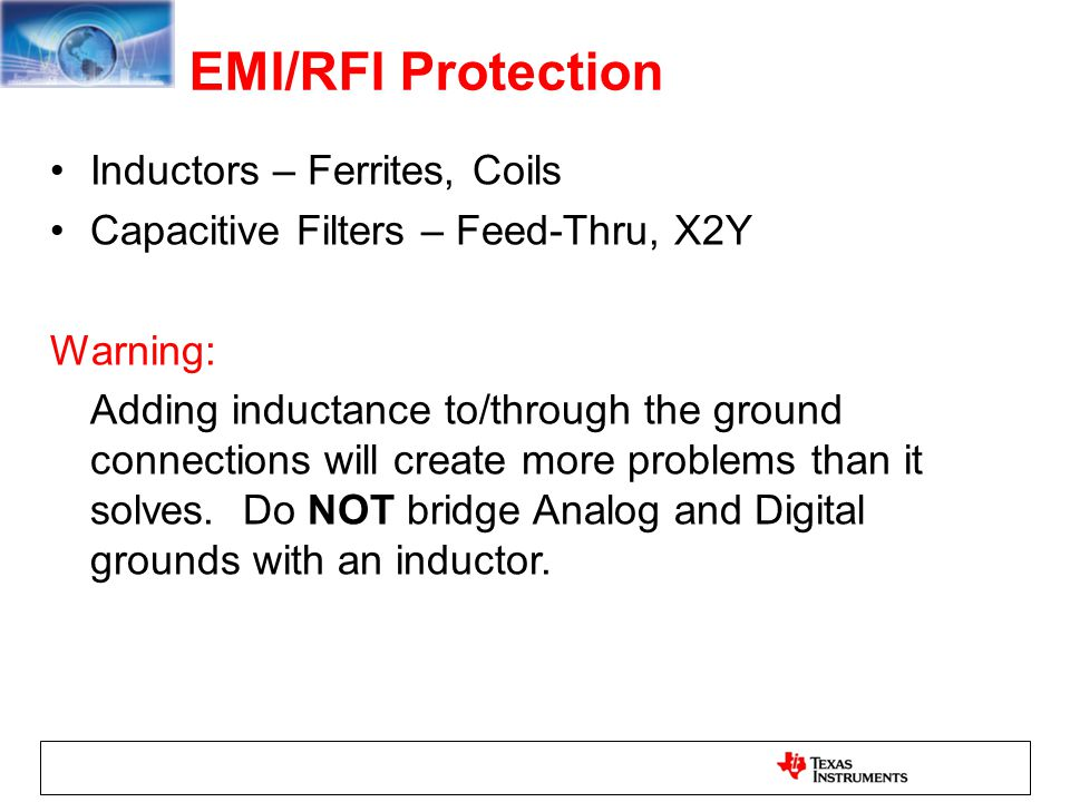 EMI/RFI Protection Inductors – Ferrites, Coils Capacitive Filters – Feed-Thru, X2Y Warning: Adding inductance to/through the ground connections will c