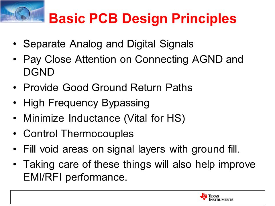 Basic PCB Design Principles Separate Analog and Digital Signals Pay Close Attention on Connecting AGND and DGND Provide Good Ground Return Paths High