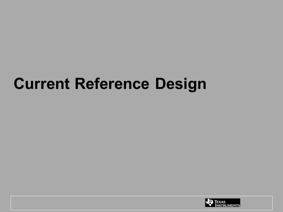Current Reference Design