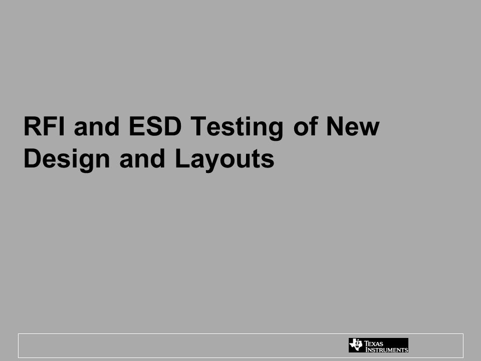 RFI and ESD Testing of New Design and Layouts