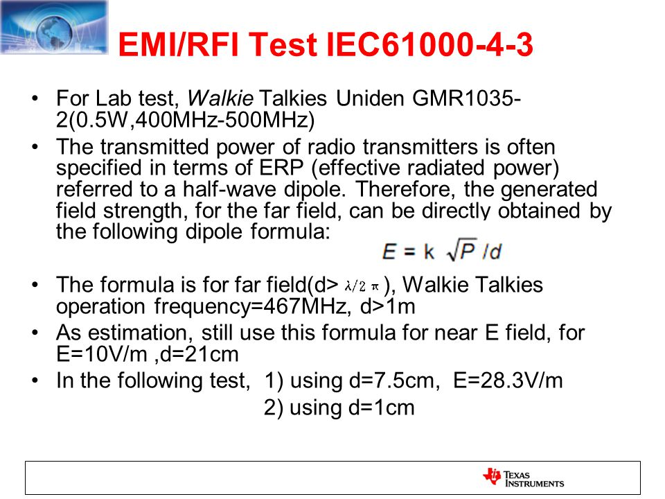 EMI/RFI Test IEC61000-4-3 For Lab test, Walkie Talkies Uniden GMR1035- 2(0.5W,400MHz-500MHz) The transmitted power of radio transmitters is often spec