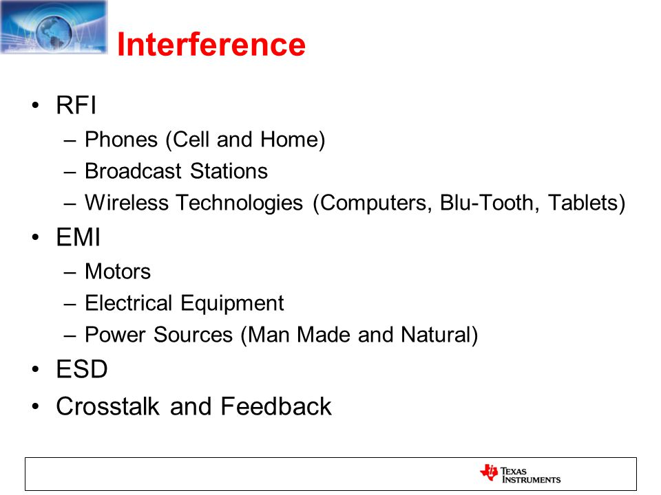 RFI –Phones (Cell and Home) –Broadcast Stations –Wireless Technologies (Computers, Blu-Tooth, Tablets) EMI –Motors –Electrical Equipment –Power Source