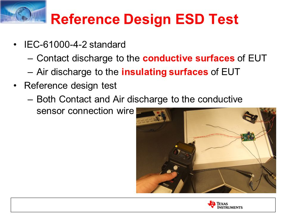 Reference Design ESD Test IEC-61000-4-2 standard –Contact discharge to the conductive surfaces of EUT –Air discharge to the insulating surfaces of EUT