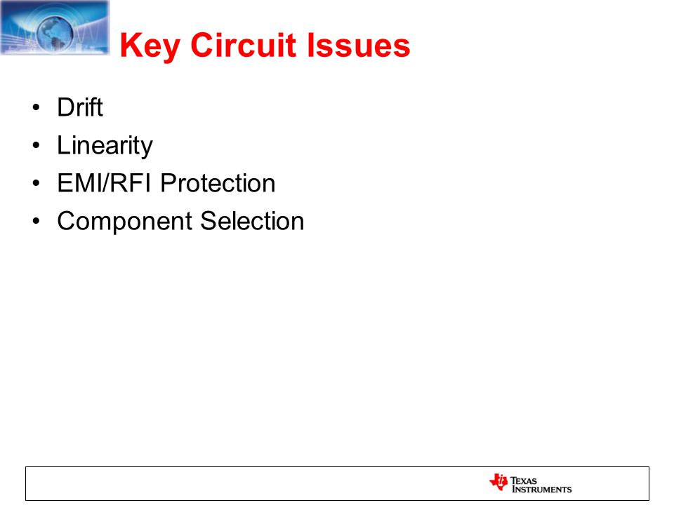 Key Circuit Issues Drift Linearity EMI/RFI Protection Component Selection