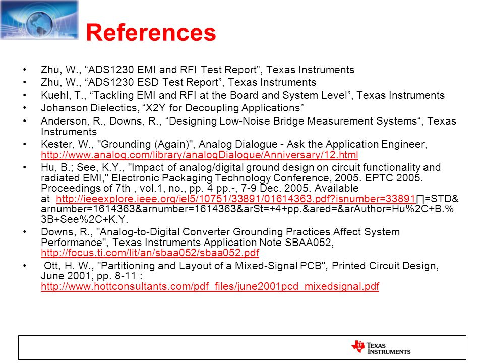 "References Zhu, W., ""ADS1230 EMI and RFI Test Report"", Texas Instruments Zhu, W., ""ADS1230 ESD Test Report"", Texas Instruments Kuehl, T., ""Tackling EM"