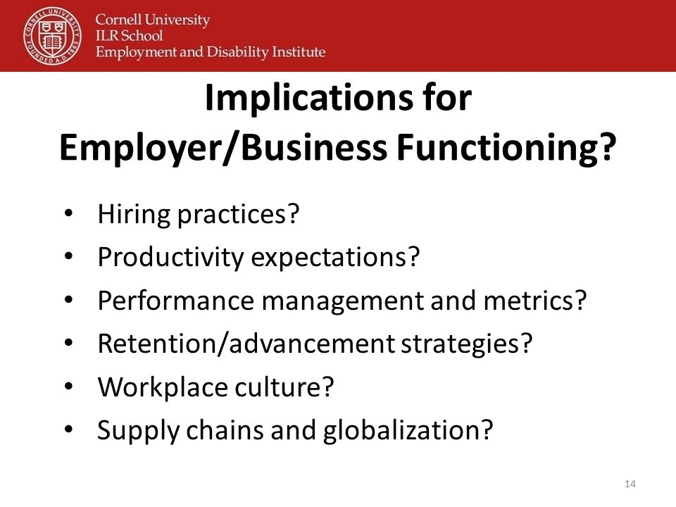 Implications for Employer/Business Functioning? Hiring practices? Productivity expectations? Performance management and metrics? Retention/advancement